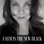 FAITH IS THE NEW BLACK